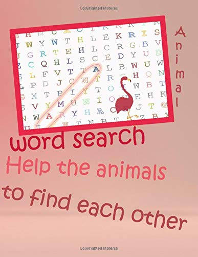 ANIMAL Word Search Help the animals to find each other: kids word search 5 to 10 years - 8.5 x 11 in (21.59 x 27.94 cm)/40 pages -  learing animals vocablary