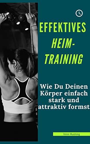 Effektives Heim-Training: Wie Du Deinen Körper einfach stark und attraktiv formst