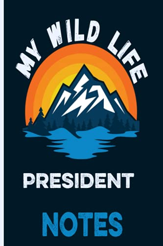 My Wild Life President Notes: Mountains Vintage Sunset Themed cover art gift for President for writing, diary or work, school and college, gift for outdoors, hiking, camping, wild nature lovers