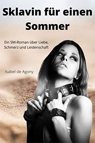 Sklavin für einen Sommer: Ein SM-Roman über Liebe, Schmerz und Leidenschaft