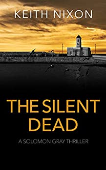 The Silent Dead: A Gripping Crime Thriller - 250,000+ Selling Series! (Solomon Gray Book 6) by [Keith Nixon, Allan Guthrie]