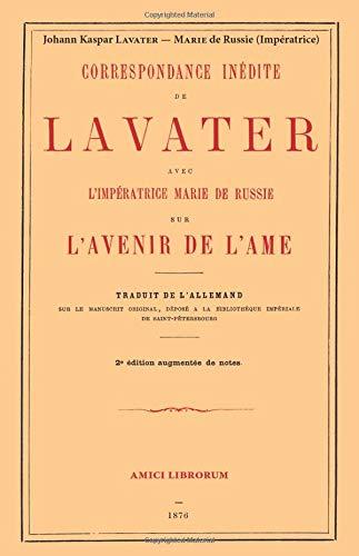 Correspondance inédite de Lavater avec l'Impératrice marie de Russie sur l'avenir de l'âme