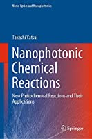 Nanophotonic Chemical Reactions: New Photochemical Reactions and Their Applications (Nano-Optics and Nanophotonics)