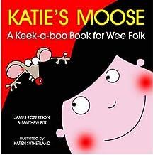 Katie's MooseA Keek-a-boo Book for Wee Folk