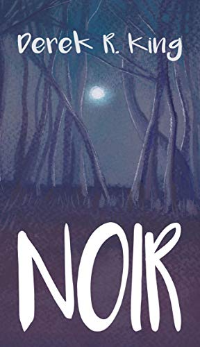 Noir: [Or, When the Night Comes] by [Derek R. King]
