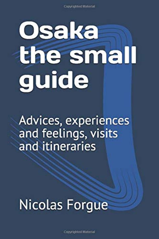 篭クルー特異なOsaka the small guide: Advices, experiences and feelings, visits and itineraries