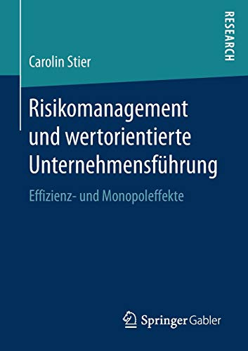 Risikomanagement und wertorientierte Unternehmensführung: Effizienz- und Monopoleffekte