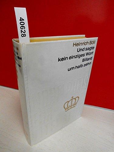 Und sagte kein einziges Wort - und - Billard um halb zehn . Von Heinrich Böll . Aus der Sammlung : Nobelpreis für Literatur 1972 , Band 67 . Einband aus echter, schwerer, weißer Tafelseide mit echter Gold-Blindprägung . ( Coron-Verlag )