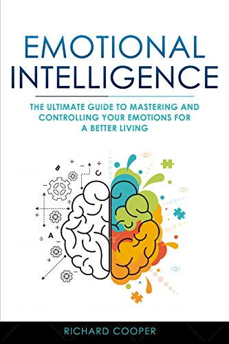 Book: Emotional Intelligence - The Ultimate Guide to Mastering and Controlling your Emotions for a Better Living by Richard Cooper