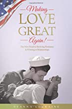 Making Love Great Again!: The New Road to Reviving Romance and Winning at Relationships