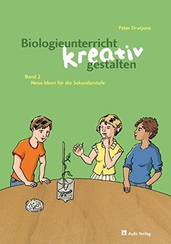 Kopiervorlagen Biologie / Biologieunterricht kreativ gestalten Band 2: Neue Ideen für die Sekundarstufe I