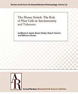 The Master Switch: The Role of Mast Cells in Autoimmunity and Tolerance (Annual Review of Immunology Book 26)