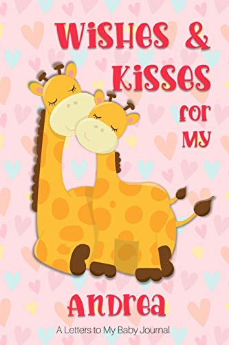 Wishes & Kisses for My Andrea: A Letters to My Baby Journal