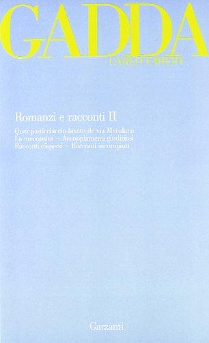 Romanzi e racconti. Quer pasticciaccio brutto de via Merulana-La meccanica-Accoppiamenti giudiziosi-Racconti dispersi-Racconti incompiuti (Vol. 2)