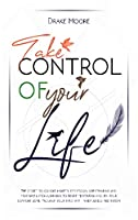 Take Control of Your Life: The CBT-Based Guide To Combat Anxiety, Depression and Overthinking, Learning To Resist Temptation and Find Your Comfort Zone. Program Your Mind with Mindfulness Meditation