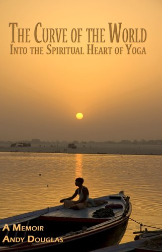 Image of The Curve of the World: Into the Spiritual Heart of Yoga, A Memoir (Memoir Series)