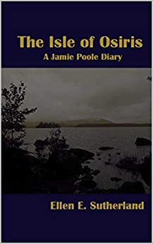 The Isle of Osiris: A Jamie Poole Diary (Jamie Poole Diaries Book 1) by [Ellen E. Sutherland]
