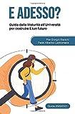 E adesso? Guida dalla Maturità all'Università per costruire il tuo futuro. Edizione 2020-2021
