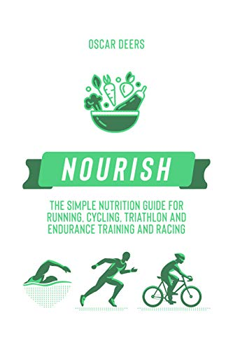 Nourish: The Simple Nutrition Guide for Running, Cycling, Triathlon and Endurance Training and Racing (English Edition)