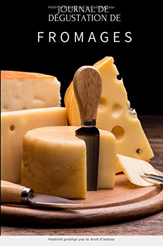 Journal de dégustation de fromages: carnet de bord pour les amateurs de fromage   pour noter les caractéristiques et garder une trace de vos fromages préférés  120 fiches à remplir - format pratique