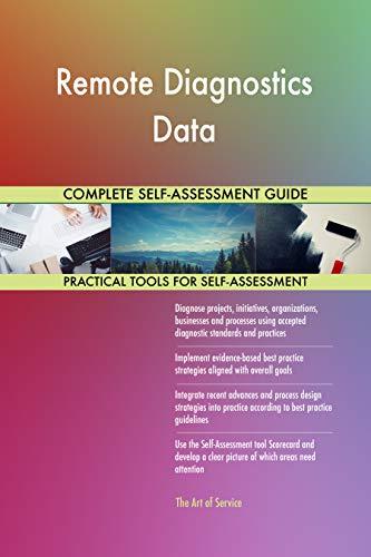 Remote Diagnostics Data All-Inclusive Self-Assessment - More than 700 Success Criteria, Instant Visual Insights, Comprehensive Spreadsheet Dashboard, Auto-Prioritized for Quick Results