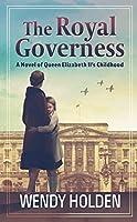 The Royal Governess: A Novel of Queen Elizabeth Ii's Childhood (Thorndike Press Large Print Basic)