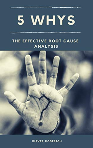 5 Whys: The Effective Root Cause Analysis (five whys improve your mind) by [Oliver Roderich]