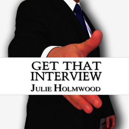 Get That Interview: Create a CV and Cover Letter That Grabs the Attention and Interest of Hiring Managers                   By:                                                                                                                                 Julie Holmwood                               Narrated by:                                                                                                                                 Kate Daubney                      Length: 1 hr and 19 mins     4 ratings     Overall 3.3
