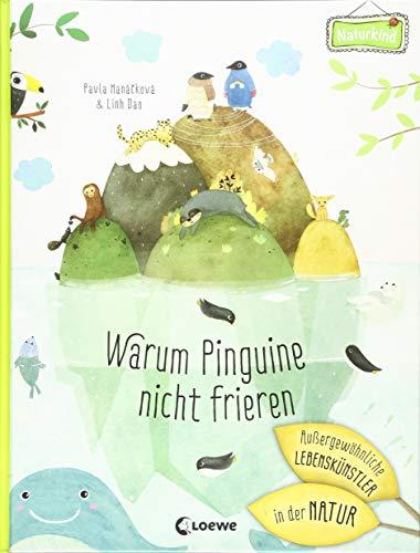Warum Pinguine nicht frieren: Außergewöhnliche Lebenskünstler in der Natur: Einfach erklärt für Kinder ab 6 Jahre (Naturkind)