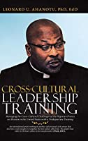 Cross-cultural Leadership Training: Managing the Cross-cultural Challenges of the Nigerian Priests on Mission in the United States With a Predeparture Training