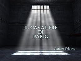 Il cavaliere di Parigi (Italian Edition) de [Stefano Falotico, Germano Dalcielo]