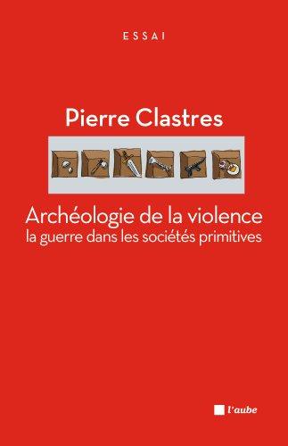 Archéologie de la violence: La guerre dans les sociétés primitives (L'Aube poche essai