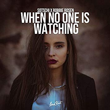 When No One is Watching