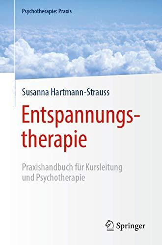 Entspannungstherapie: Praxishandbuch für Kursleitung und Psychotherapie (Psychotherapie: Praxis)
