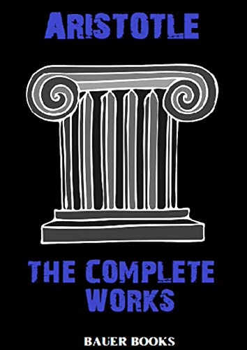 Aristotle: The Complete Works: (Bauer Classics) (All Time Best Writers Book 6) (English Edition)