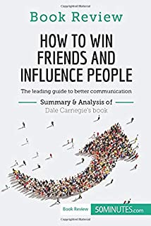 How to Win Friends and Influence People by Dale Carnegie: The leading guide to better communication (Book Review)