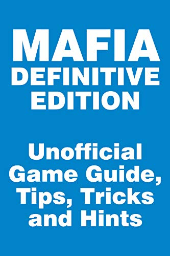Mafia: Definitive Edition - Unofficial Game Guide, Tips, Tricks and Hints (English Edition)