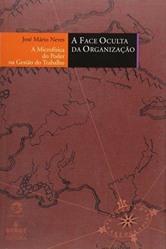 A Face Oculta da Organização. A Micro Física do Poder na Gestão do Trabalho - Coleção Cartografias