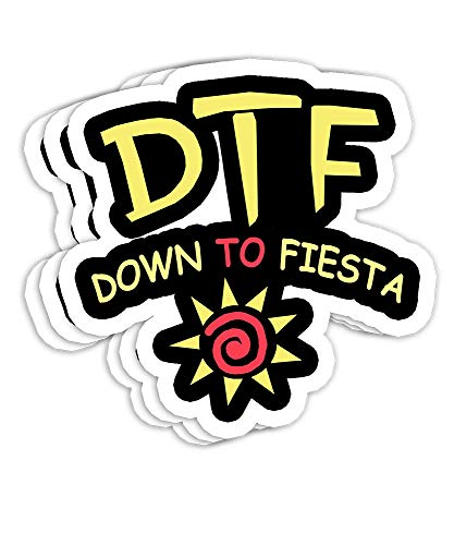 DTF Down to Fiesta Funny Gift Decorations - 4x3 Vinyl Stickers, Laptop Decal, Water Bottle Sticker (Set of 3)