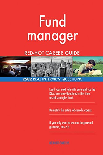 Fund manager RED-HOT Career Guide; 2502 REAL Interview Questions