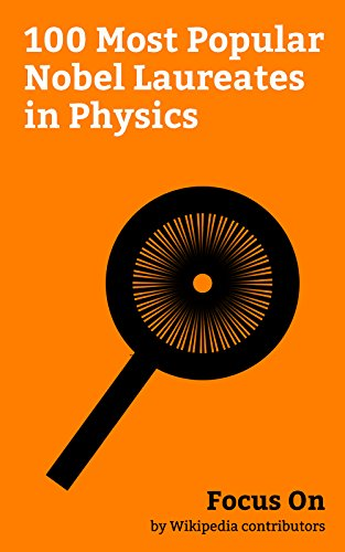 Focus On: 100 Most Popular Nobel Laureates in Physics: Nobel Prize in Physics, Albert Einstein, Marie Curie, Richard Feynman, Werner Heisenberg, C. V. ... Guglielmo Marconi, etc. (English Edition)