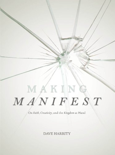 Making Manifest: On Faith, Creativity, and the Kingdom at Hand