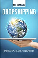 Dropshipping: How to Learn All the Secrets of Dropshipping