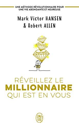 Réveillez le millionnaire qui est en vous: Une méthode révolutionnaire pour une vie abondante et heureuse