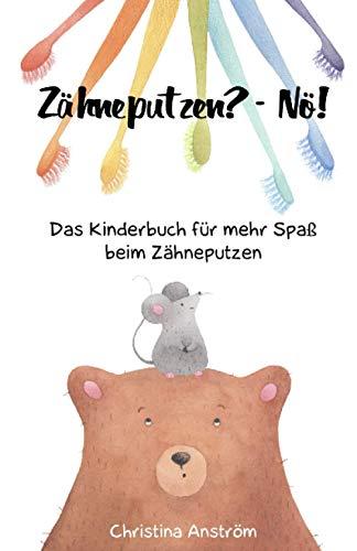 Zähneputzen? - Nö!: Das Kinderbuch für mehr Spaß beim Zähneputzen