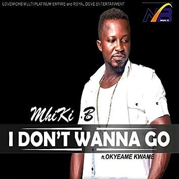 I Don't Wanna Go (feat. Okyeame Kwame)