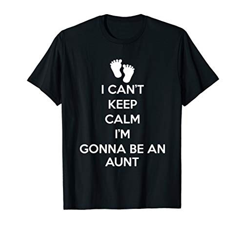 Women's I Can't Keep Calm I'm Gonna Be An Aunt Gift Going To T-Shirt