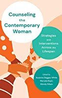 Counseling the Contemporary Woman: Strategies and Interventions Across the Lifespan