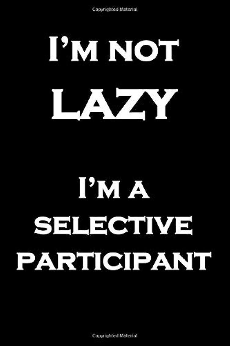 チキン疎外航海I'm not lazy  I'm a selective participant: 6 x 9 notebook for the selectively bone idle. 120 blank lined pages - will they ever be arsed to write anything?