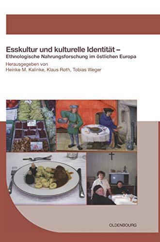 Esskultur und kulturelle Identität: Ethnologische Nahrungsforschung im östlichen Europa (Schriften des Bundesinstituts für Kultur und Geschichte der Deutschen im östlichen Europa, Band 40)